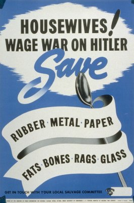 Housewives! Wage War on Hitler: Save Rubber, Metal, Paper, Fats, Bones, Rags, Glass