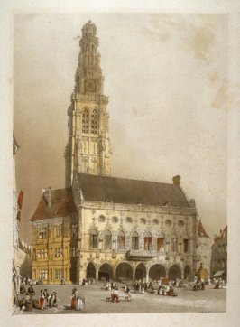 Plate 6: L'Hotel de Ville (City Hall) Arras from the series 'Picturesque Architecture in Paris, Ghent, Antwerp, Rouen &c Drawn from Nature & on Stone'