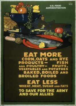 Eat More Corn, Oats and Rye, Eat Less Wheat, Meat, Sugar and Fats, To Save for the Army and Our Allies - World War I Poster
