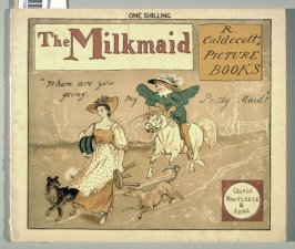 The Milkmaid, an Old Song exhibited and explained in many designs by R. Caldecott ([London: George Routledge & Sons, 1882)