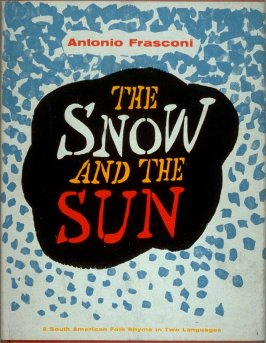 The Snow and the Sun /La Nieve y el Sol, translated by Antonio Frasconi (New York: Harcourt, Brace & World, [1961])