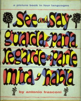 See and Say…, A Picture Book in Four Languages by Antonio Frasconi (New York: Harcourt, Brace, [1955])