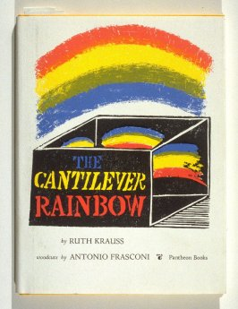 The Cantilever Rainbow by Ruth Krauss([New York]: Pantheon Books, [1965])