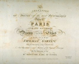 Title Page for 'A Selection of Twenty of the most Picturesque Views in Paris, and its environs, drawn and etched in the year 1802, by the late Thomas Girtin'