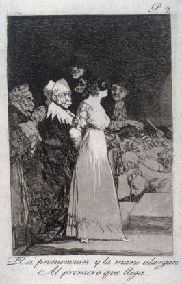 El si pronuncian y la mano alargan/ Al primero que llega (They Say Yes and Give Their Hand/ To the First Comer), plate 2 from the series Los Caprichos (Caprices)