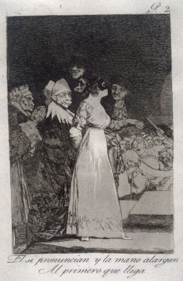 El si pronuncian y la mano alargan, Al primero que llega (They Say Yes and Give Their Hand/ To the First Comer), plate 2 from the series Los Caprichos (Caprices)