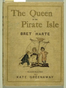 The Queen of the Pirate Isle by Bret Harte (London: Chatto & Windus, undated)