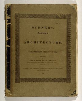 Scenery, Costumes and Architecture, chiefly on the Western Side of India by Captain Robert Melville Grindlay (London: R. Ackermann, 1826)