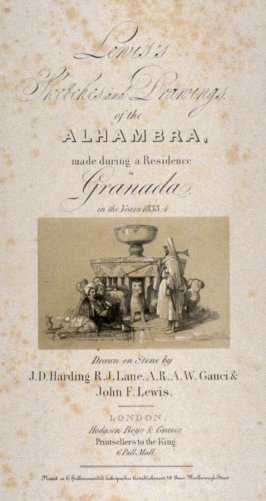 Cover sheet and dedication from Lewis' Sketches and Drawings of the Alhambra made during a residence in Granadae in the years 1833-4. Drawn on stone by J.D. Harding, R.J. Lane, A.R.A.W. Gauci & John F. Lewis.