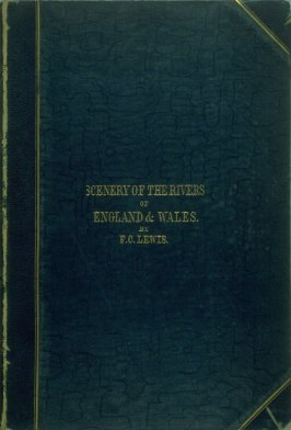 Scenery of the Rivers of England and Wales (London: Longman… [and] for the proprietor F. C. Lewis, [1845])