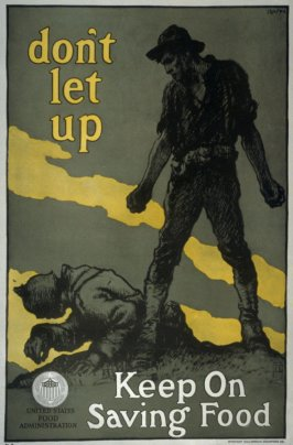 Don't Let Up, Keep on Saving Food - World War I Poster