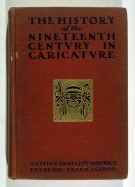 The History of the Nineteenth Century in Caricature by Arthur Bartlett Maurice and Frederic Taber Cooper (London: Grant Richards, 1904)