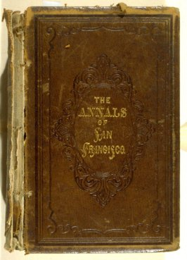 The Annals of San Francisco by Frank Soulé, John H. Gihon, and James Nisbet (New York: D. Appleton, 1855)
