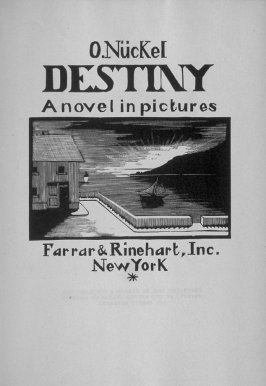 Title page in the book Destiny, A Novel in Pictures by Otto Nückel (New York: Farrar and Rinehart,Inc. [1930 ])