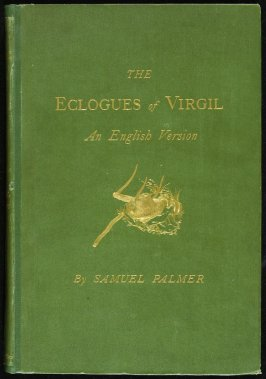 An English Version of the Eclogues of Virgil by Samuel Palmer (London: Seeley & Company, 1883)