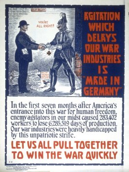 Agitation which delays our War industries - World War I Poster