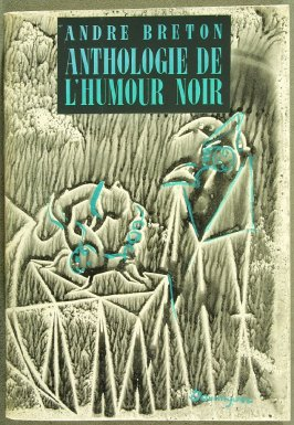 Anthologie de l'humour noir by André Breton (Paris: Editions du Sagittaire, 1940)