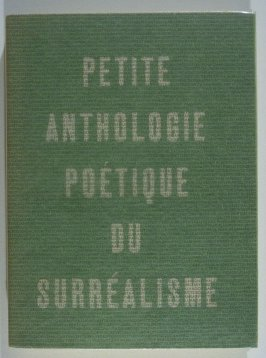 Petite anthologie poétique du surréalisme (Small Poetic Anthology of Surrealism) with an introduction by Georges Hugnet (Paris: Editions Jeanne Bucher, 1934)