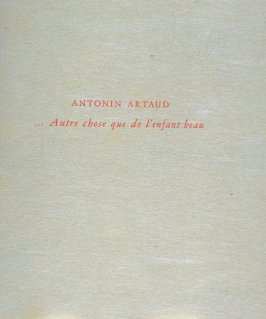 ...Autre chose que de l'enfant beau (...something other than a beautiful child) by Antonin Artaud (Paris: Louis Broder, 1957)