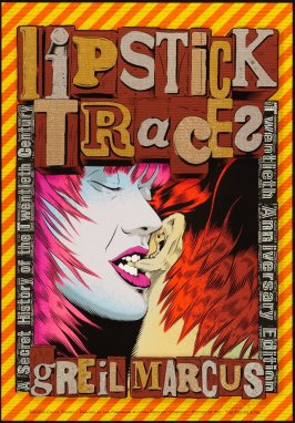 Lipstick Traces by Greil Marcus, A Secret History of the Twentieth Century