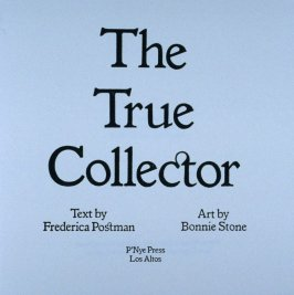 The True Collector by Frederica Postman (Los Altos CA: P'Nye Press, 1997