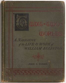 Twixt Two Worlds: A Narrative of the Life and Work of William Eglinton