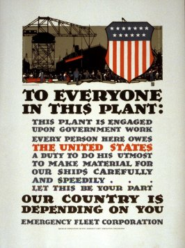To Everyone in this Plant: This plant is engaged upon government work ... The United States ...Is depending on you. - World War I Poster