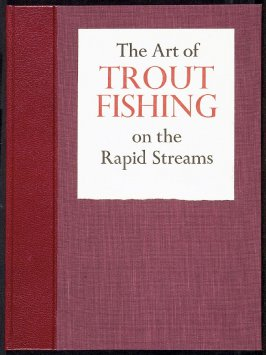 The Art of Trout Fishing on the Rapid Streams by H. C. Cutcliffe (Devon: Chevington Press, 1982)