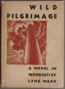 Wild Pilgrimage by Lynd Kendall Ward (New York: Harrison Smith & Robert Haas, 1932)