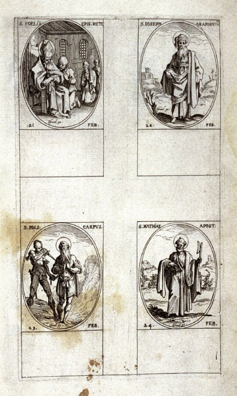 St. Felix, Bishop of Metz, February 21; St. Joseph of Arimathea, February 22; St. Policarpus, February 23; St. Matthew the Apostle, , February 24; sixteenth plate from the book, Les IMAGES DE TOUS/LES SAINCTS ET SAINTES /DE L'ANNÉE... (Images of All the S