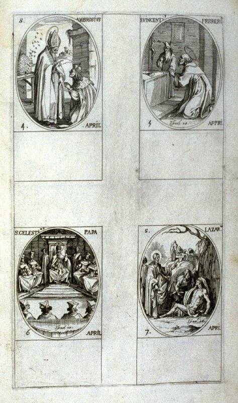 St. Ambrose, April 4; St.Vincent Ferrer, April 5; St. Celestine, Pope, April 6; St. Lazarus, April 7; twenty-ninth plate from the book, Les IMAGES DE TOUS/LES SAINCTS ET SAINTES /DE L'ANNÉE... (Images of All the Saints of the Year...)(Paris: Chez Israël H