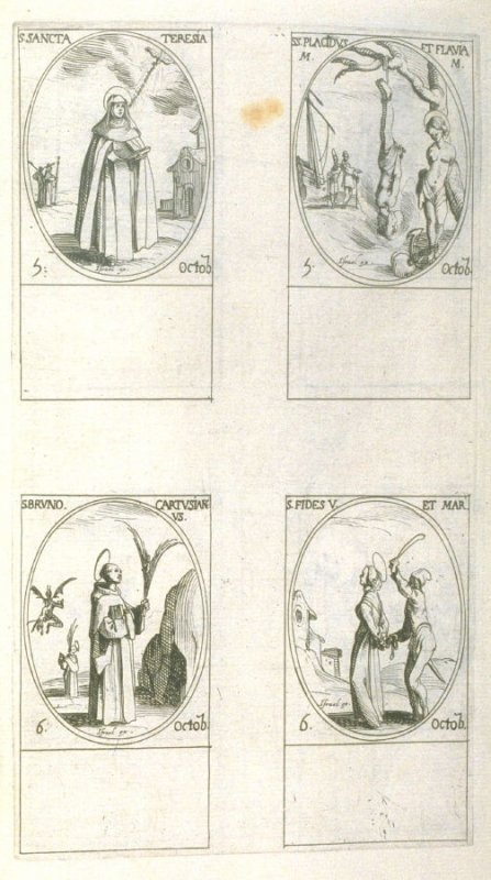 St.Theresa, October 5; Sts. Placidus and Flavia, Martyrs, October 5; St. Bruno, Carthusian, October 6; St.Foy (Faith),Virgin and Martyr, October 6; eighty-ninth plate from the book, Les IMAGES DE TOUS/LES SAINCTS ET SAINTES /DE L'ANNÉE... (Images of All t