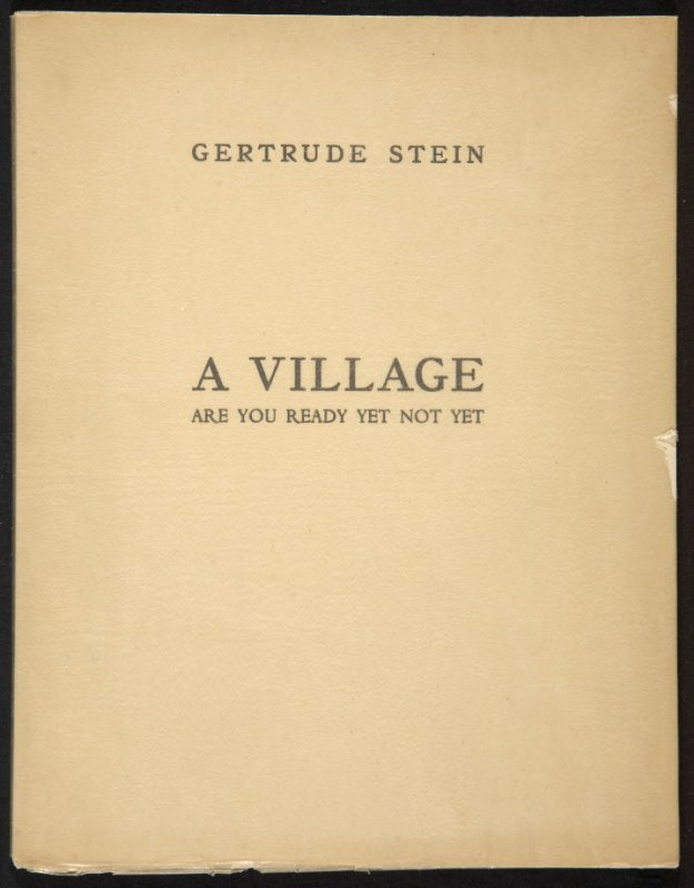 A Village: Are You Ready Yet Not Yet, A Play in Four Acts by Gertrude Stein (Paris: Simon Kahnweiler, 1928)