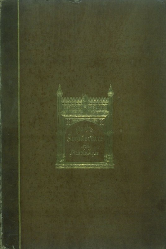 Architecture of the Middle Ages (London: T[homa]s Maclean, 1838